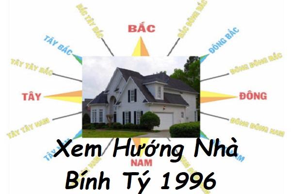 Xem hướng nhà hợp tuổi Bính Tý 1996 nam mạng, nữ mạng-1