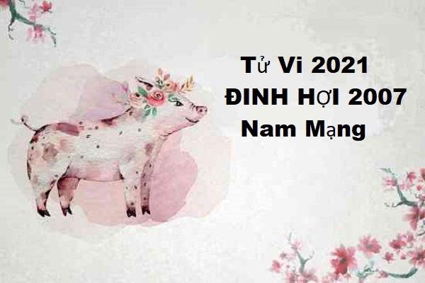 Tử vi năm 2021 tuổi ĐINH HỢI sinh năm 2007 [Nam Mạng]