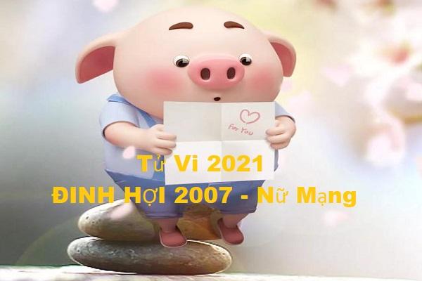 Tử vi năm 2021 tuổi ĐINH HỢI sinh năm 2007 [Nữ Mạng]